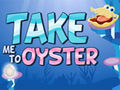 Take Me To Oyster